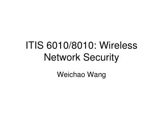 ITIS 6010/8010: Wireless Network Security