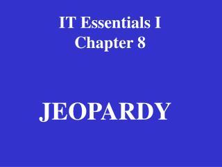 IT Essentials I Chapter 8