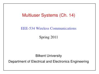 Multiuser Systems (Ch. 14) EEE-534 Wireless Communications Spring 2011 Bilkent University