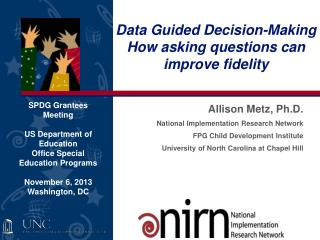 Data Guided Decision-Making How asking questions can improve fidelity