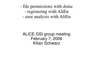 - file permissions with dsmc - registering with AliEn - user analysis with AliEn