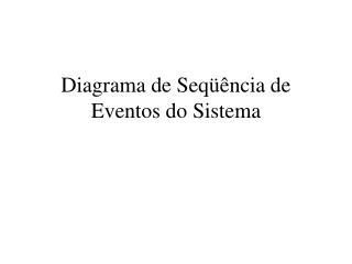Diagrama de Seq��ncia de Eventos do Sistema