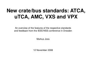 New crate/bus standards: ATCA, uTCA, AMC, VXS and VPX