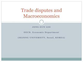 Trade disputes and  M acroeconomics