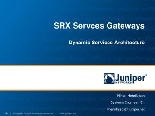 SRX Servces Gateways  Dynamic Services Architecture