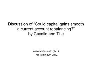 "Discussion of ""Could capital gains smooth a current account rebalancing?""  by Cavallo and Tille"