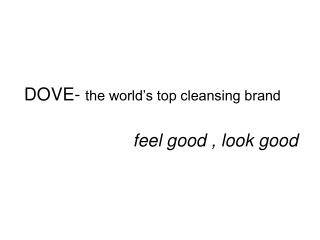DOVE-  the world's top cleansing brand