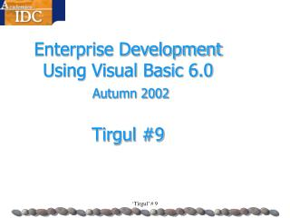 Enterprise Development  Using Visual Basic 6.0   Autumn 2002 Tirgul #9