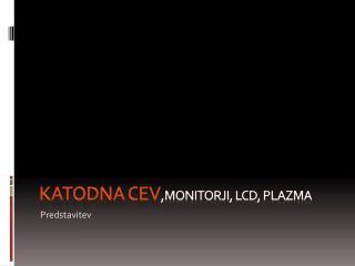 KATODNA CEV ,Monitorji, LCD, PLAZMA