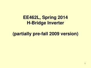 EE462L, Spring 2014 H-Bridge Inverter (partially pre-fall 2009 version)
