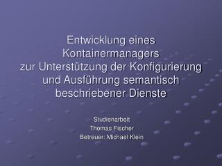 Studienarbeit Thomas Fischer Betreuer: Michael Klein