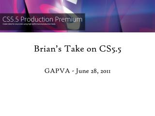 Brian's Take on CS5.5