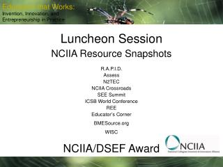 Luncheon Session NCIIA Resource Snapshots R.A.P.I.D. Assess N2TEC NCIIA Crossroads SEE Summit