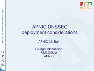 APNIC DNSSEC  deployment considerations