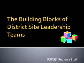 The Building Blocks of District Site Leadership Teams