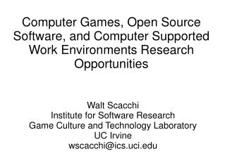 Walt Scacchi Institute for Software Research Game Culture and Technology Laboratory UC Irvine