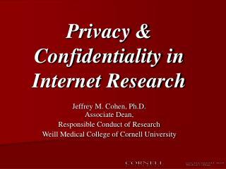 Privacy & Confidentiality in Internet Research Jeffrey M. Cohen, Ph.D. Associate Dean,