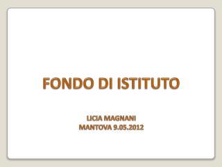FONDO DI ISTITUTO LICIA MAGNANI MANTOVA 9.05.2012