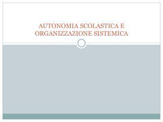 AUTONOMIA SCOLASTICA E ORGANIZZAZIONE SISTEMICA