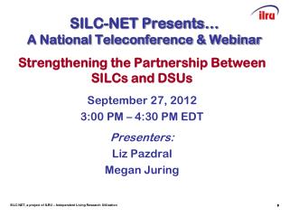 SILC-NET Presents… A National Teleconference & Webinar
