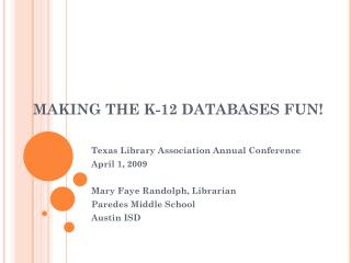 MAKING THE K-12 DATABASES FUN