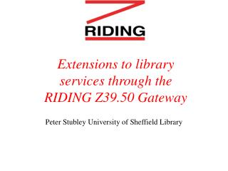 Extensions to library services through the RIDING Z39.50 Gateway