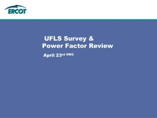 UFLS Survey & Power Factor Review