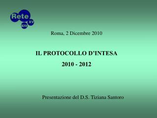 Roma, 2 Dicembre 2010 IL PROTOCOLLO D'INTESA 2010 - 2012