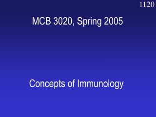 MCB 3020, Spring 2005 Concepts of Immunology