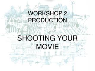 WORKSHOP 2 PRODUCTION