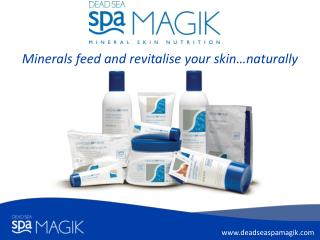 Minerals feed and revitalise your skin…naturally