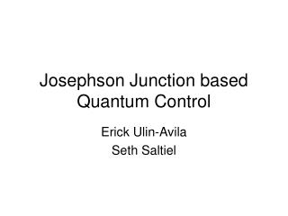 Josephson Junction based  Quantum Control