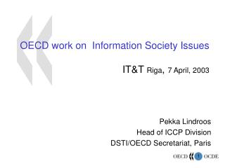 OECD work on  Information Society Issues IT&T  Riga ,  7 April, 2003