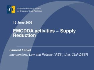 15 June 2009 EMCDDA activities  ~  Supply Reduction