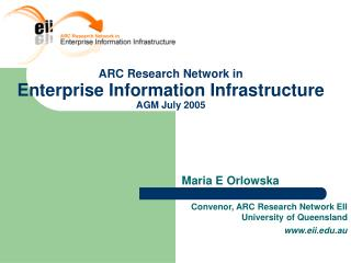 ARC Research Network in Enterprise Information Infrastructure AGM July 2005
