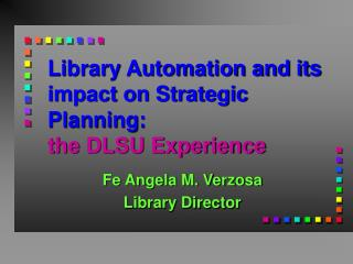 Library Automation and its impact on Strategic Planning: the DLSU Experience