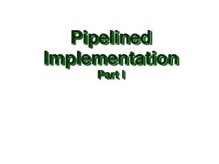 Pipelined Implementation Part I