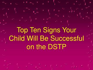 Top Ten Signs Your Child Will Be Successful on the DSTP