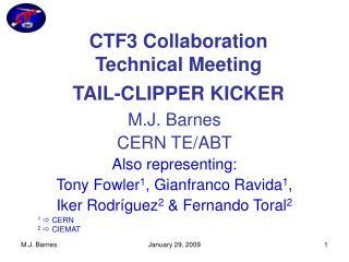 M.J. Barnes  CERN TE/ABT Also representing:  Tony Fowler 1 , Gianfranco Ravida 1 ,