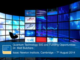 Quantum Technology SIG and Funding Opportunities Dr. Matt Butchers