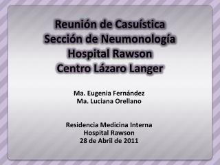 Ma. Eugenia Fernández Ma. Luciana  Orellano Residencia Medicina Interna  Hospital Rawson