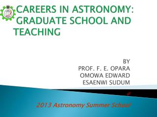 CAREERS IN ASTRONOMY:  GRADUATE SCHOOL AND               TEACHING