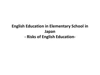 English Education in Elementary School in Japan - Risks of English Education-