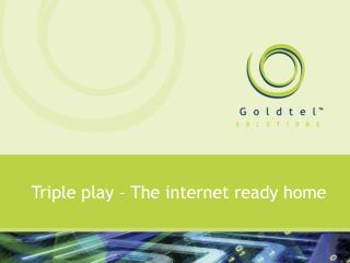 Triple play � The internet ready home