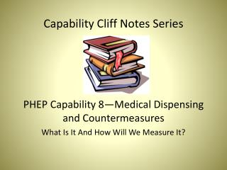 Capability Cliff Notes Series PHEP Capability 8—Medical Dispensing and Countermeasures