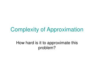 Complexity of Approximation
