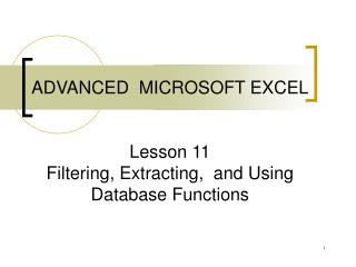 ADVANCED  MICROSOFT EXCEL Lesson 11 Filtering, Extracting,  and Using Database Functions