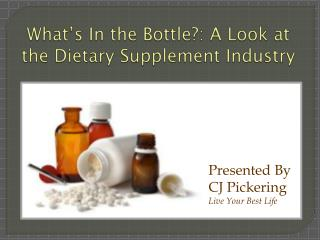 What�s In the Bottle?: A Look at the Dietary Supplement Industry