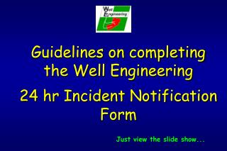 Guidelines on completing  the Well Engineering  24 hr Incident Notification Form