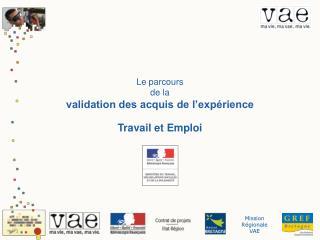 Le parcours  de la  validation des acquis de l'expérience Travail et Emploi